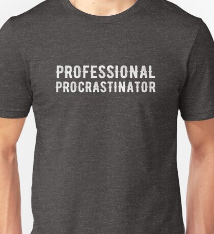 Professional Procrastinator Funny Quote Lazy Gift Unisex T-Shirt