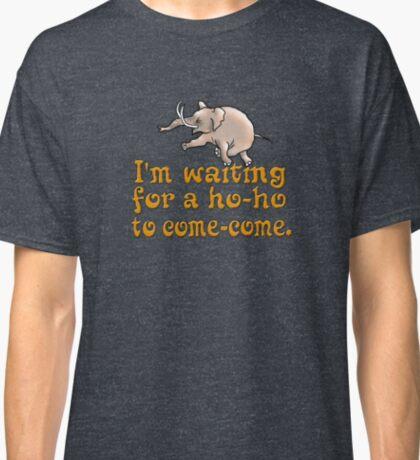 Waiting For a Ho-ho Classic T-Shirt