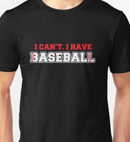 I Can't I Have Baseball Unisex T-Shirt