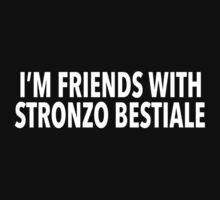Hilarious 'I'm Friends With Stronzo Bestiale' Science Paper Joke T-Shirt by Albany Retro
