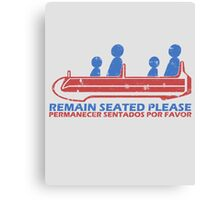 Remain Seated Please Canvas Print