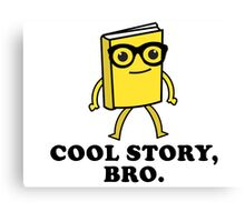 Cool Story Bro Book Lovers T-Shirt Canvas Print