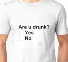 Are u drunk? Unisex T-Shirt