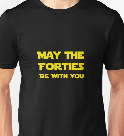May The Forties Be With You Unisex T-Shirt