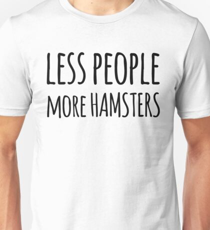 Less People More Hamsters Unisex T-Shirt