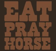 EAT PRAY HORSE by jazzydevil