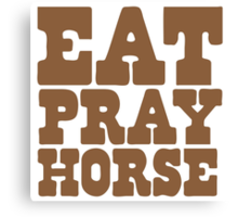 EAT PRAY HORSE Canvas Print