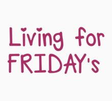Living for FRIDAY'S by jazzydevil