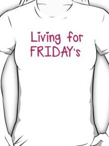 Living for FRIDAY'S T-Shirt
