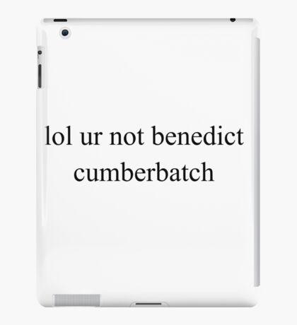 lol ur not benedict cumberbatch iPad Case/Skin