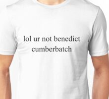 lol ur not benedict cumberbatch Unisex T-Shirt