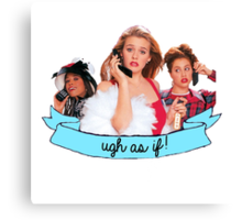 Clueless Ugh As If! Banner Canvas Print