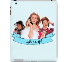 Clueless Ugh As If! Banner iPad Case/Skin