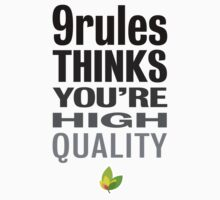 9rules Thinks You're High Quality by 9rules
