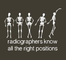 Radiographers Know All The Right Positions (White) by ssddesigns