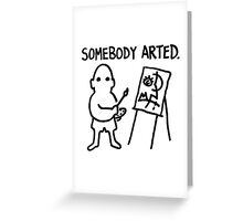 Pablo Picasso Somebody Arted Greeting Card