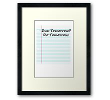 Due Tomorrow?  Do Tomorrow Framed Print