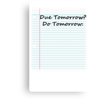 Due Tomorrow?  Do Tomorrow Canvas Print