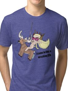 i came in like a wrecking Elk Tri-blend T-Shirt
