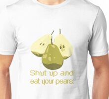 Just eat them. No talking. Unisex T-Shirt
