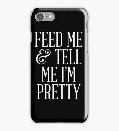Feed Me and Tell Me I'm Pretty iPhone Case/Skin