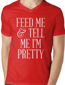 Feed Me and Tell Me I'm Pretty Mens V-Neck T-Shirt