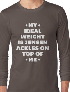 My Ideal Weight is Jensen Ackles Long Sleeve T-Shirt