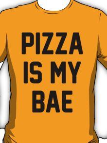 Pizza Is My Bae! T-Shirt