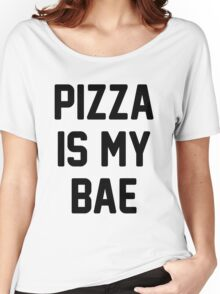 Pizza Is My Bae! Women's Relaxed Fit T-Shirt