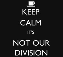Keep Calm, it's Not Our Division by Margaret Wickless