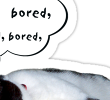 Bored, bored, bored ... Sticker