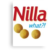 Nilla what Canvas Print