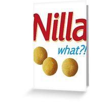 Nilla what Greeting Card