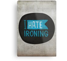 I hate ironing! Metal Print