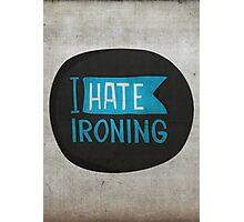 I hate ironing! Photographic Print