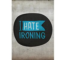I hate ironing! Photographic Print
