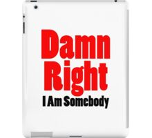 Damn Right I Am Somebody iPad Case/Skin