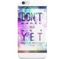 Don't Panic No Not Yet | Part 2 iPhone Case/Skin