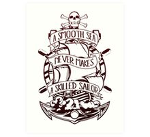 A Smooth Sea Never Makes A Skilled Sailor Art Print
