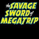 Savage Sword of Megatrip by Megatrip