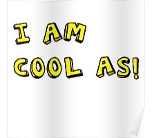 I AM COOL AS! Poster