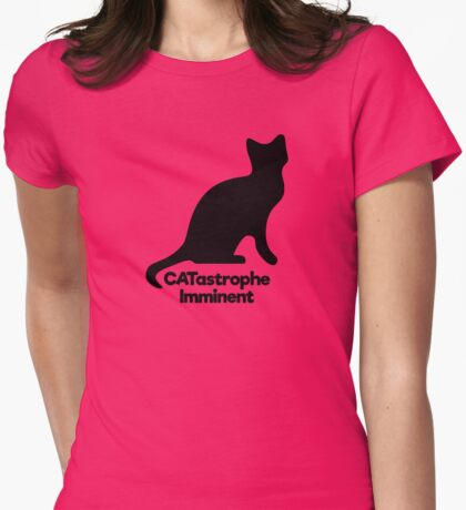 CATastrophe Imminent - LOL Funny Cat Joke Womens Fitted T-Shirt
