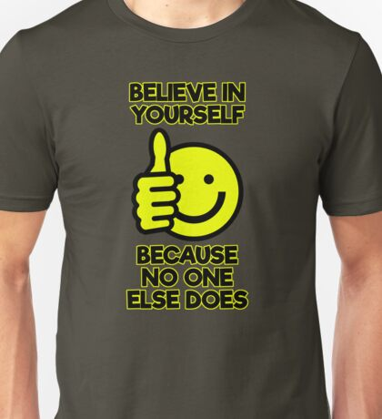 Believe in Yourself Because No One Else Does LOL Funny Joke Unisex T-Shirt