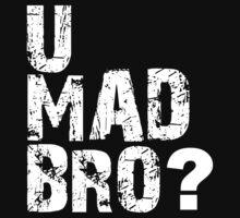 U MAD BRO by d1bee