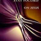 Stay Focused On Jesus by Ruth Palmer