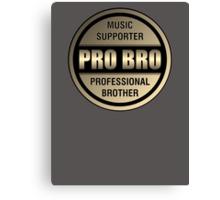 Pro Bro Titanium  Canvas Print
