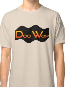 Doo Wop  Classic T-Shirt