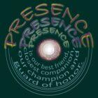 "*""PRESENCE""* ~'PRESENCE'~ presence ~ by TeaseTees"