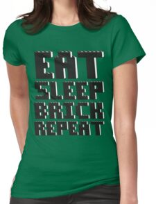 EAT, SLEEP, BRICK, REPEAT Womens Fitted T-Shirt