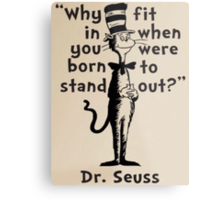 WHY FIT IN WHEN YOU WERE BORN TO STAND OUT? - DR SEUSS Metal Print